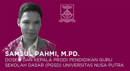 Samsul Pahmi - Membawa Prodi PGSD Universitas Nusa Putra Menjadi Terdepan