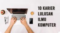 10 Karier Lulusan Ilmu Komputer